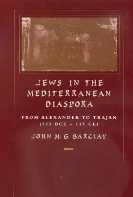 Jews in the Mediterranean Diaspora By Barclay, John M. G.